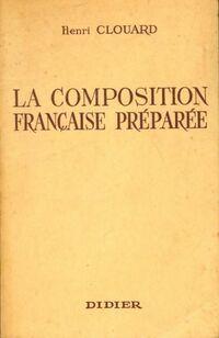 La composition française préparée - Henri Clouard - Livre