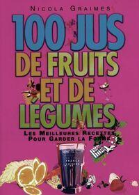 100 jus de fruits et de légumes. Les meilleures recettes pour garder la forme - Nicola Graimes - Livre