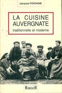 La cuisine auvergnate traditionnelle et moderne - Jacques Fontaine - Livre