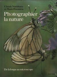 Photographier la nature. De la loupe au microscope - Claude Nuridsany - Livre