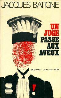 Un juge passe aux aveux - Jacques Batigne - Livre