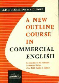 A new outline course in commercial english - A.P.H. Hamilton - Livre