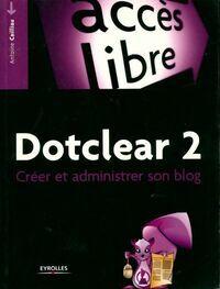 Dotclear 2. Créer et administrer son blog - Antoine Cailliau - Livre