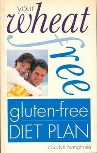 Your wheat free gluten free diet plan - Carolyn Humphries - Livre
