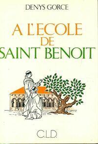 A l'école de Saint Benoit - Denys Gorce - Livre