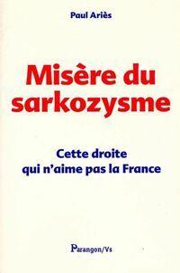 Misère du sarkozysme. Cette droite qui n'aime pas la France - Paul Ariès - Livre
