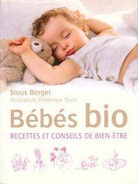 Bébé bio. Recettes et conseils de bien-être - Sioux Berger - Livre