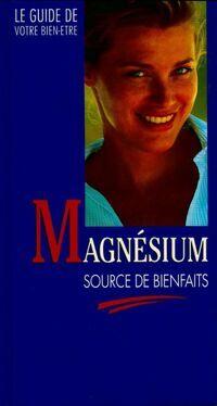 Magnésium, source de bienfaits - Collectif - Livre