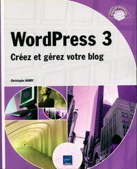 Wordpress 3. Créez et gérez votre blog - Christophe Aubry - Livre
