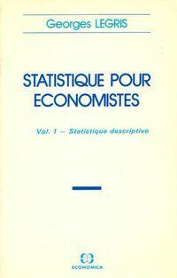 Statistique pour économistes Tome I : Statistique descriptive - Georges Legris - Livre