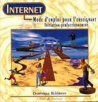 Internet. Mode d'emploi pour l'enseignant initiation perfectionnement - Dominique Ruhlmann - Livre