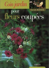 Coin jardin pour fleurs coupées - Sarah Raven - Livre