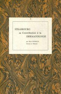 Strasbourg sa contribution à la dermatologie - René Burgun - Livre