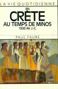 La vie quotidienne en Crète au temps de Minos - Paul Faure - Livre