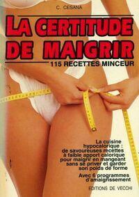 La certitude de maigrir. 115 recettes minceur - C. Cesana - Livre