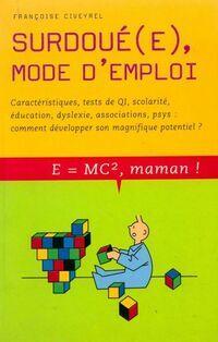 Surdoué(e), mode d'emploi - Françoise Civeyrel - Livre