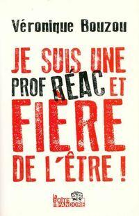 Je suis une prof réac et fière de l'être ! - Véronique Bouzou - Livre
