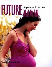 Future maman. Le guide mois par mois - Laura Léglise - Livre
