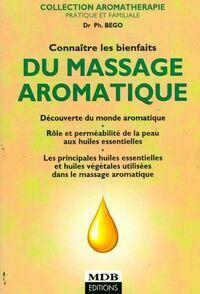 Connaître les bienfaits du massage aromatique - Philippe Goeb - Livre