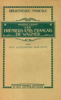 Les premiers amis français de Wagner - Maxime Leroy - Livre