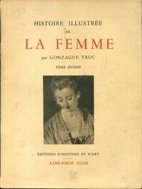 Histoire illustrée de la femme Tome II - Gonzague Truc - Livre