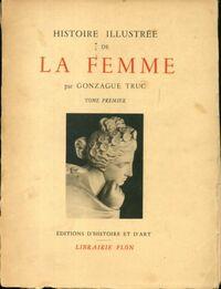 Histoire illustrée de la femme Tome I - Gonzague Truc - Livre