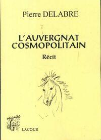 L'auvergnat cosmopolitain - Pierre Delabre - Livre