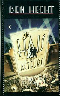 Je hais les acteurs - Ben Hecht - Livre