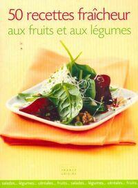 50 recettes fraîcheur aux fruits et aux légumes - Collectif - Livre