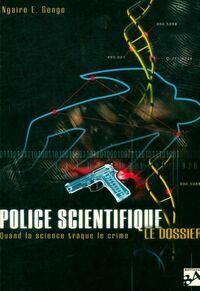 Police scientifique, quand la science traque le crime - Ngaire E Genge - Livre