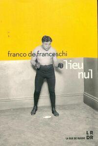 Lieu nul - Franco De Franceschi - Livre