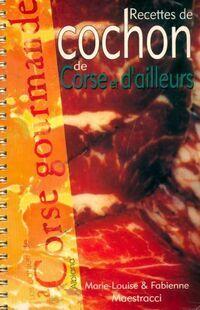 Recettes de cochon de Corse et d'ailleurs - Fabienne Maestracci - Livre