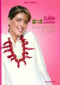 Julie cuisine pour garder la ligne - Julie Andrieu - Livre