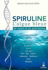 Spiruline. L'algue bleue de santé et de prévention - Jean-Louis Vidalo - Livre