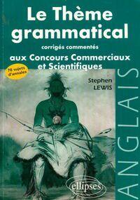 Le thème grammatical aux concours commerciaux et scientifiques anglais.Corrigés commentés - Stephen Lewis - Livre