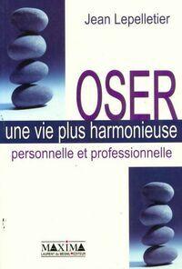 Oser une vie plus harmonieuse - Jean Lepelletier - Livre