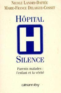 Hôpital silence. Parents malades : L'enfant et la vérité - Marie-France Landry-Dattée - Livre