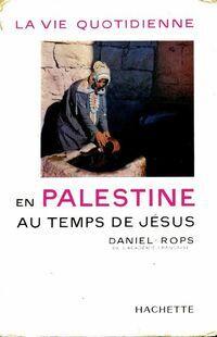 La vie quotidienne en Palestine au temps de Jésus - Henry Daniel-Rops - Livre