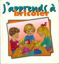 J'apprends à bricoler - Collectif - Livre