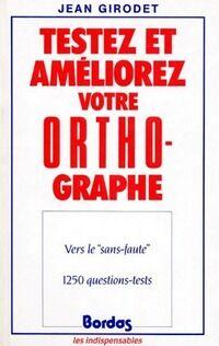 Testez et améliorez votre orthographe - Jean Girodet - Livre