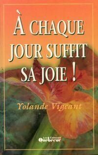 A chaque jour suffit sa joie ! - Yolande Vigeant - Livre