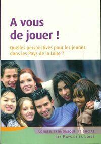 A vous de jouer. Quelles perspectives pour les jeunes dans les Pays de la Loire? - Collectif - Livre