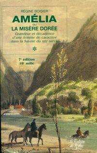 Amélia ou la misère dorée tome 1 : Grandeur et décadence d'une femme de caractère dans la Savoie du XIXe siècle (7e édition - 18e mille) - Régine Boisier - Livre