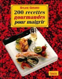 200 recettes gourmandes pour maigrir - Sylvie Girard - Livre