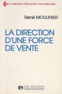 La direction d'une force de vente - René Moulinier - Livre
