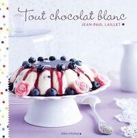 Tout chocolat blanc - Jean-Paul Laillet - Livre