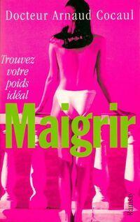 Maigrir : Trouver votre poids idéal - Arnaud Cocaul - Livre