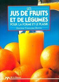 Jus de fruits et de légumes pour la forme et le plaisir - Françoise Bonne - Livre