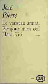 Le vaisseau amiral ou les portugais / Bonjour mon oeil / Hara Kiri - José Pierre - Livre