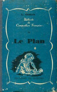 Méthode de composition française Tome IV : Le plan 4e et 3e - Lucien Geslin - Livre